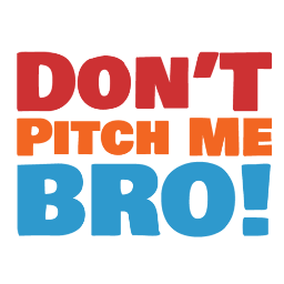 Don't Pitch Me Bro!